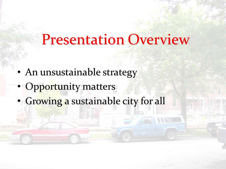 2 Presentation Overview An unsustainable strategy An unsustainable strategy Opportunity matters Opportunity matters Growing a sustainable city for all Growing a sustainable city for all