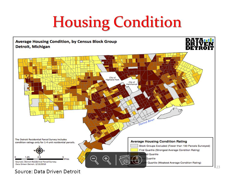 Housing Condition 23 Source: Data Driven Detroit