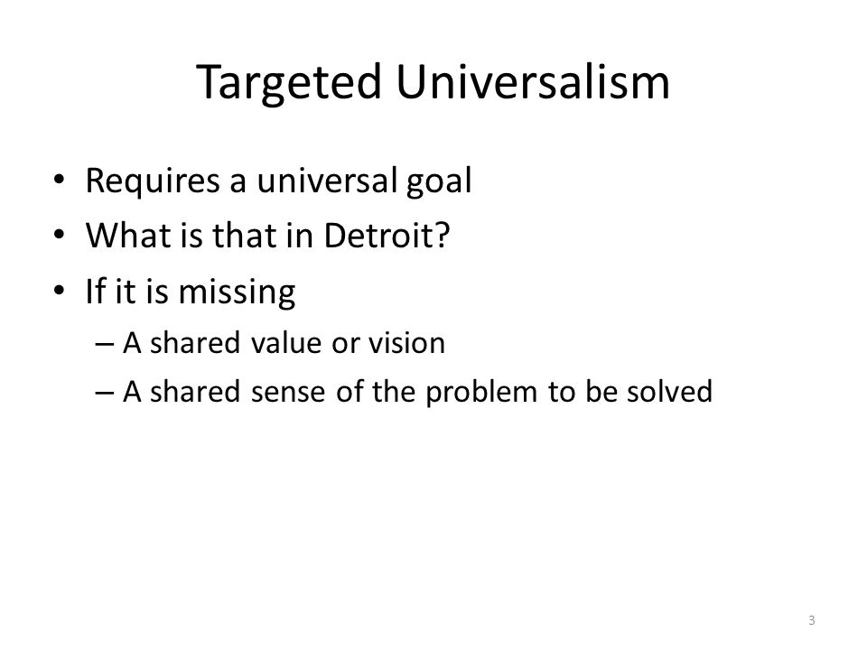Targeted Universalism Requires a universal goal What is that in Detroit.