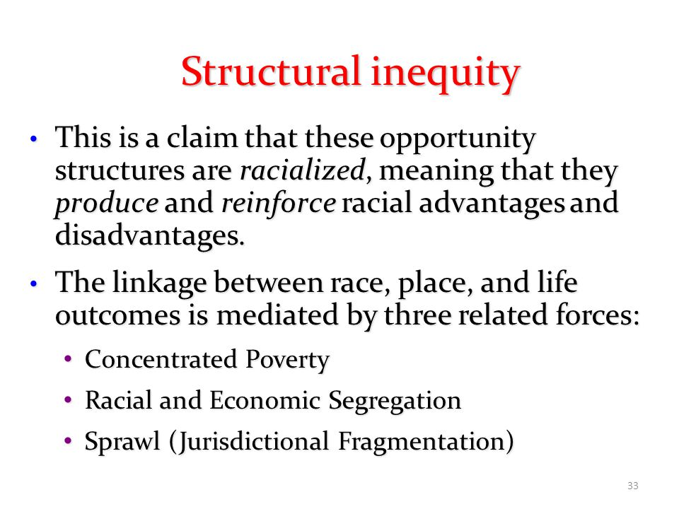 33 This is a claim that these opportunity structures are racialized, meaning that they produce and reinforce racial advantages and disadvantages.