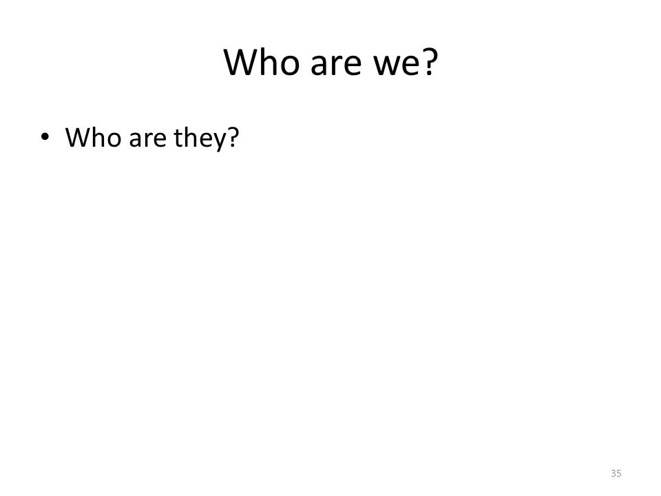 Who are we Who are they 35