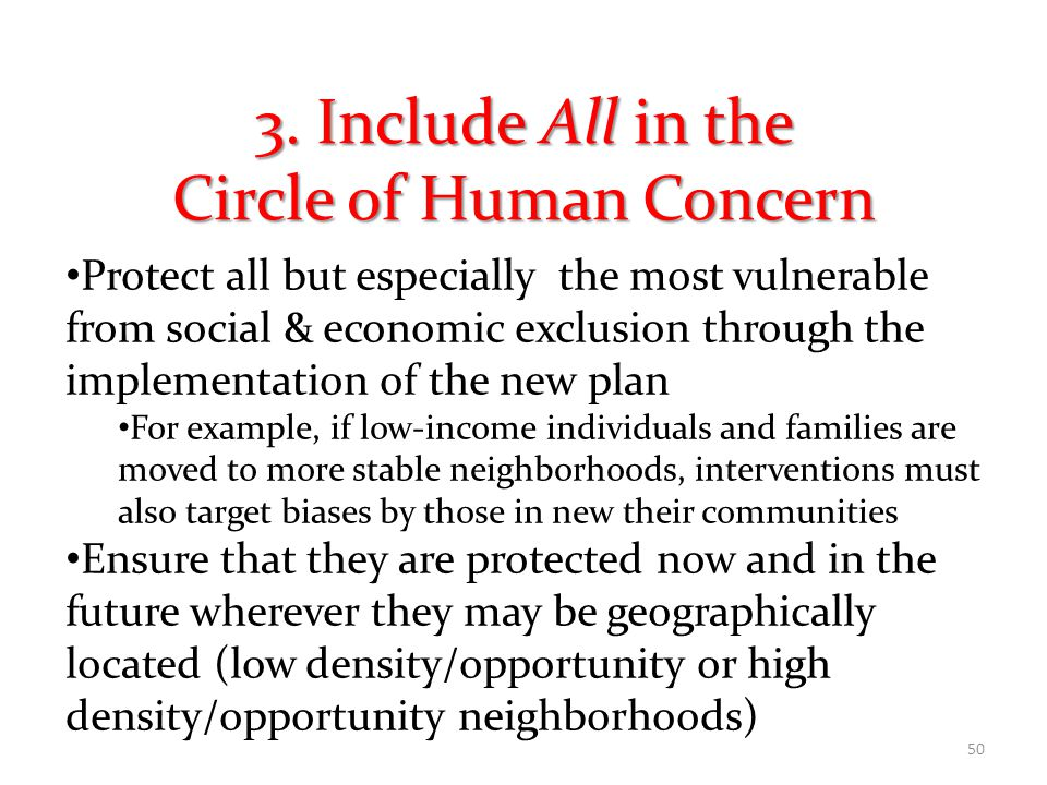3. Include All in the Circle of Human Concern Protect all but especially the most vulnerable from social & economic exclusion through the implementati