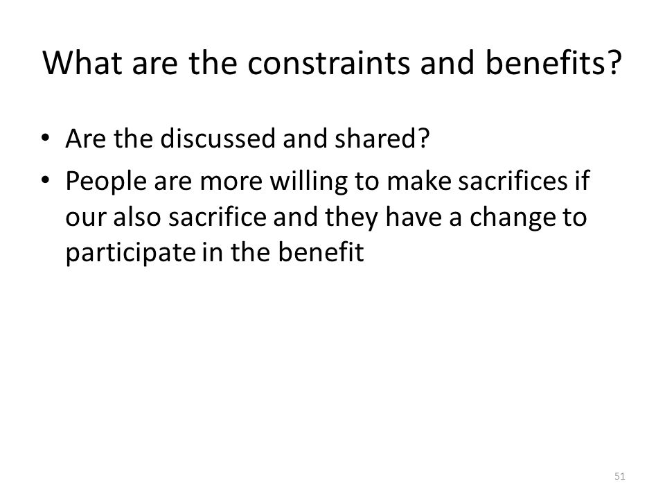What are the constraints and benefits. Are the discussed and shared.