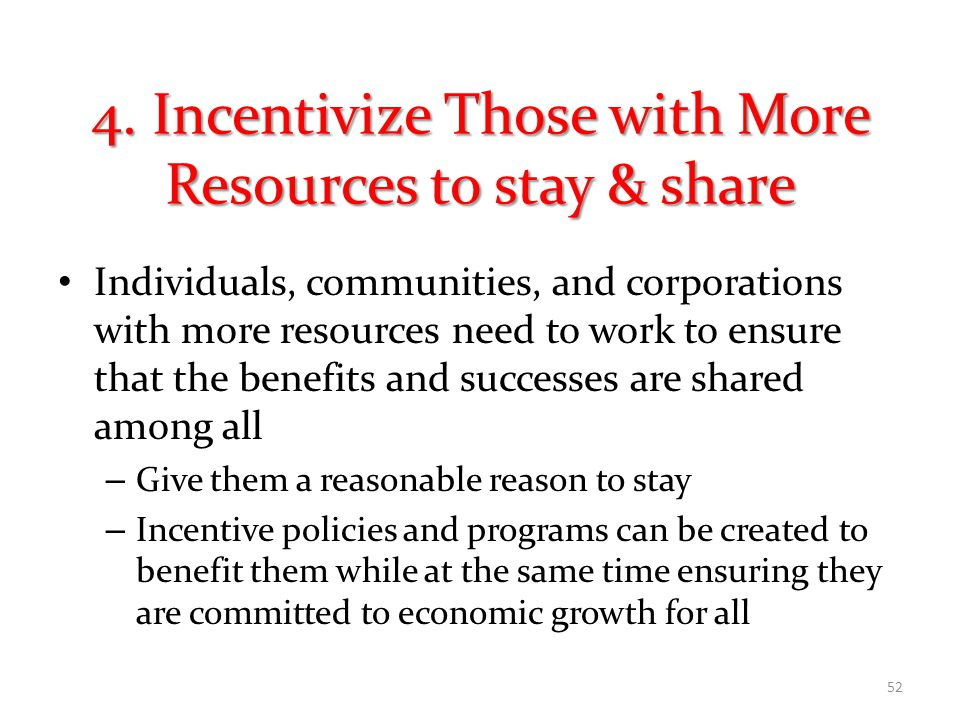 4. Incentivize Those with More Resources to stay & share Individuals, communities, and corporations with more resources need to work to ensure that th