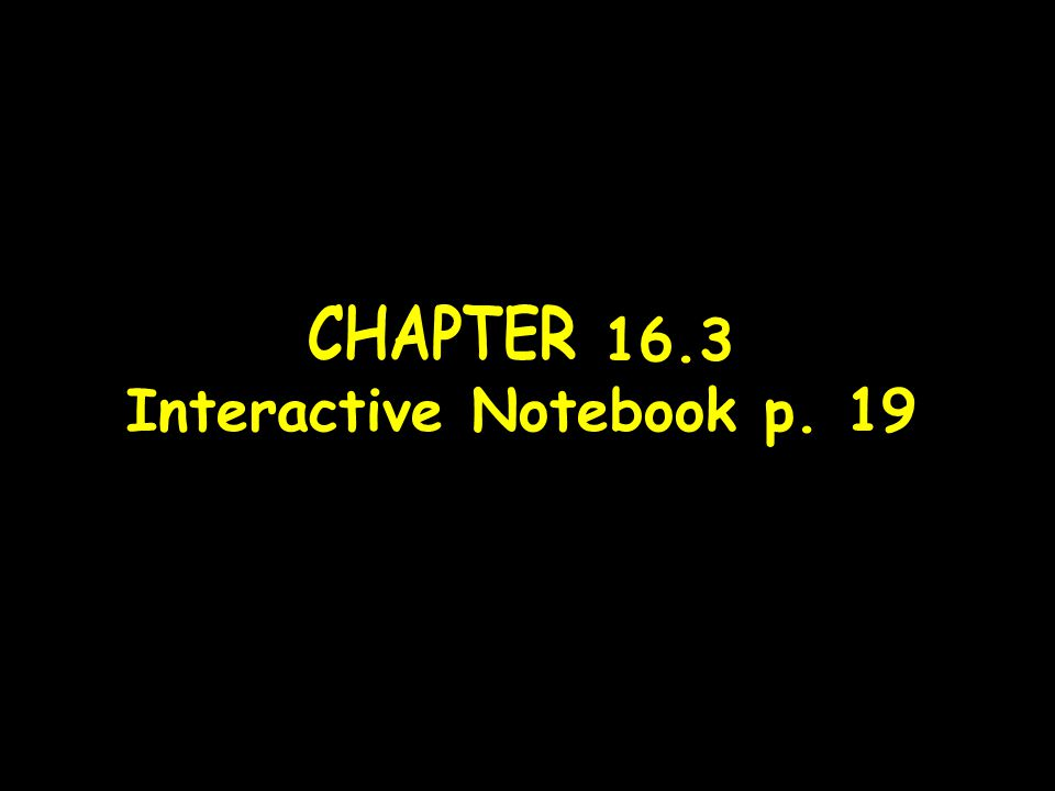 CHAPTER 16.3 Interactive Notebook p. 19