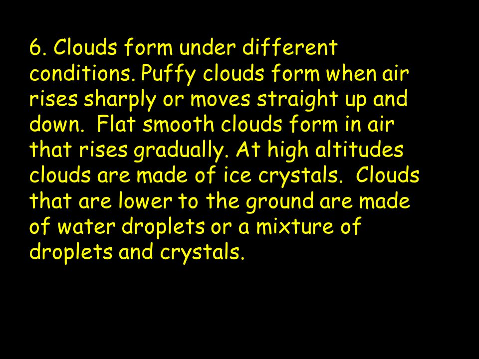 6.Clouds form under different conditions.