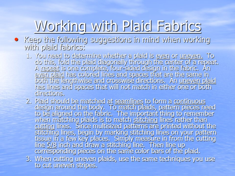 Working with Plaid Fabrics Keep the following suggestions in mind when working with plaid fabrics: Keep the following suggestions in mind when working
