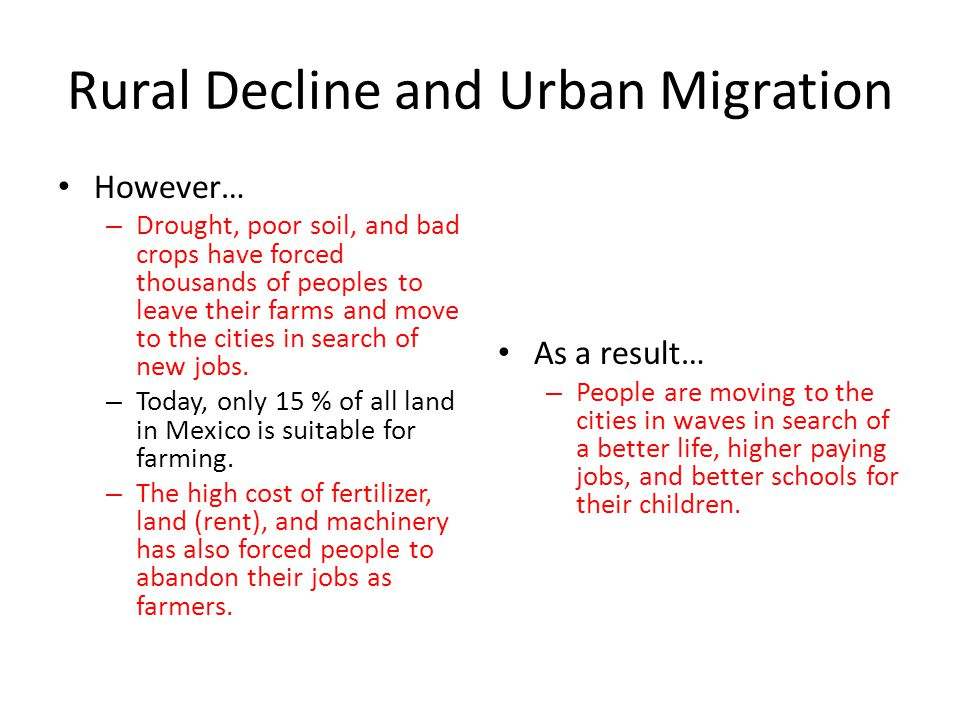Rural Decline and Urban Migration However… – Drought, poor soil, and bad crops have forced thousands of peoples to leave their farms and move to the cities in search of new jobs.