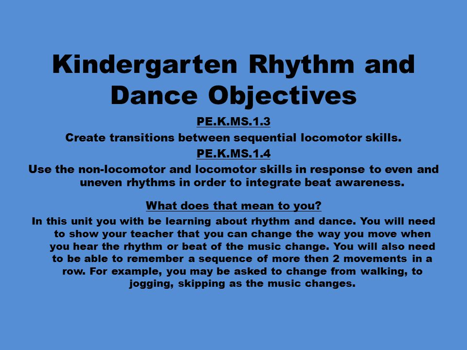 Kindergarten Jump Rope Summary By the end of this unit you will want to be able to show your teacher that you can change the way you move when you hear the beat of the music change.