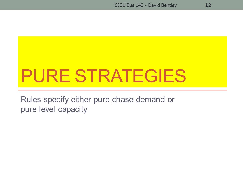 PURE STRATEGIES Rules specify either pure chase demand or pure level capacity SJSU Bus 140 - David Bentley12