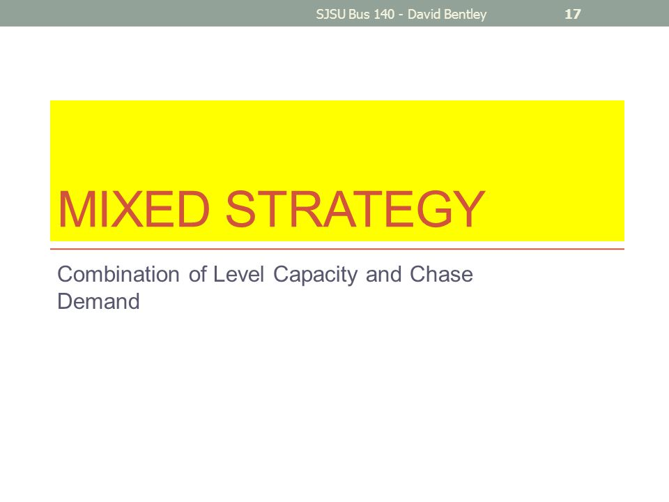 MIXED STRATEGY Combination of Level Capacity and Chase Demand SJSU Bus 140 - David Bentley17