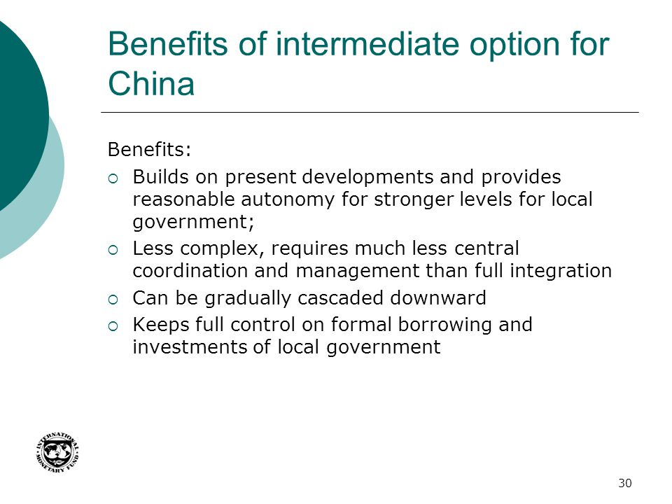 Benefits of intermediate option for China Benefits:  Builds on present developments and provides reasonable autonomy for stronger levels for local go