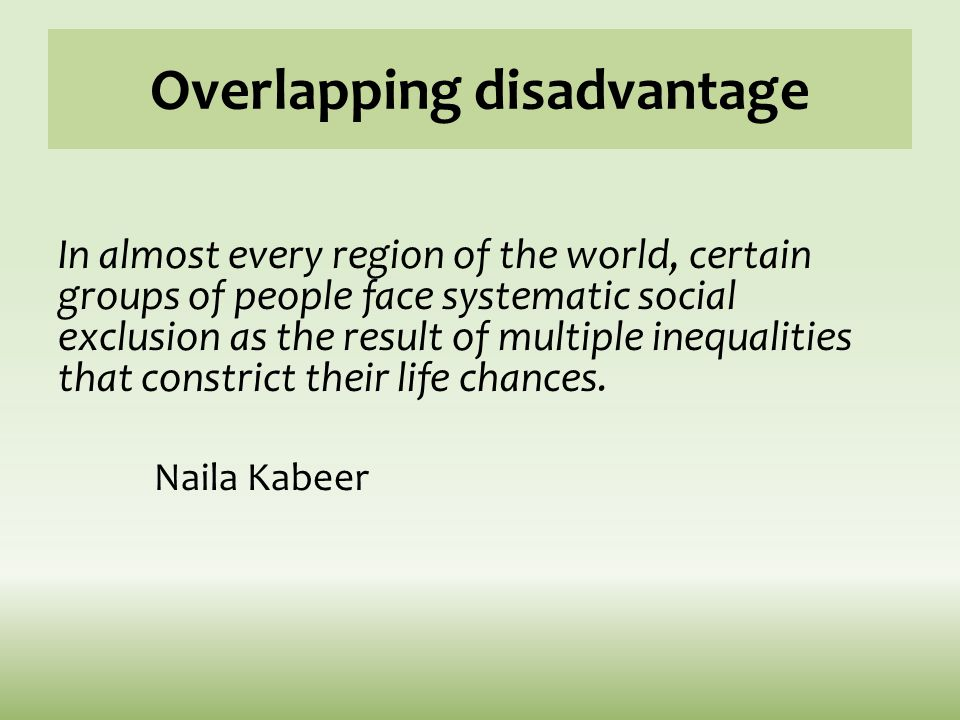 Overlapping disadvantage In almost every region of the world, certain groups of people face systematic social exclusion as the result of multiple ineq