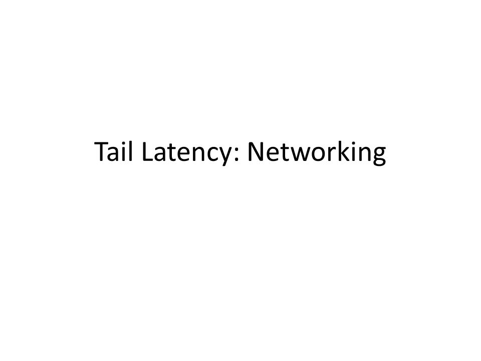 Ways to Eliminate Variation and Improve tail latency Make the network faster – HULL, DeTail, DCTCP – Faster networks == smaller tail Optimize how application use the network – Orchestra, CoFlows – Specific big-data transfer patterns, optimize the patterns to reduce transfer time Make the network aware of deadlines – D3, PDQ – Tasks have deadlines.