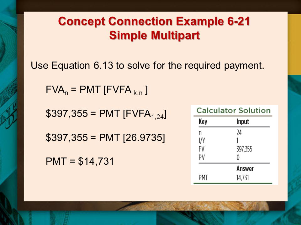 Concept Connection Example 6-21 Simple Multipart Use Equation 6.13 to solve for the required payment.