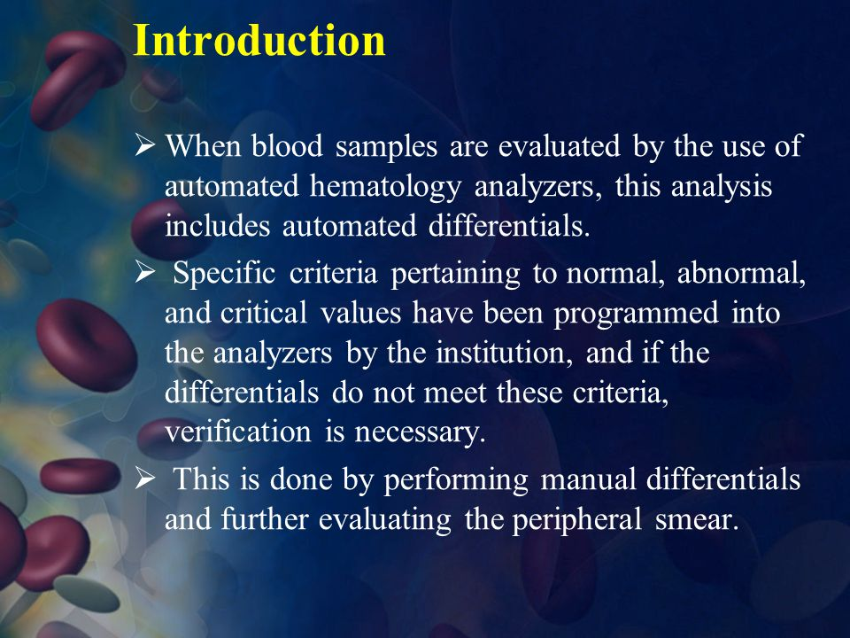 Introduction  When blood samples are evaluated by the use of automated hematology analyzers, this analysis includes automated differentials.  Specif
