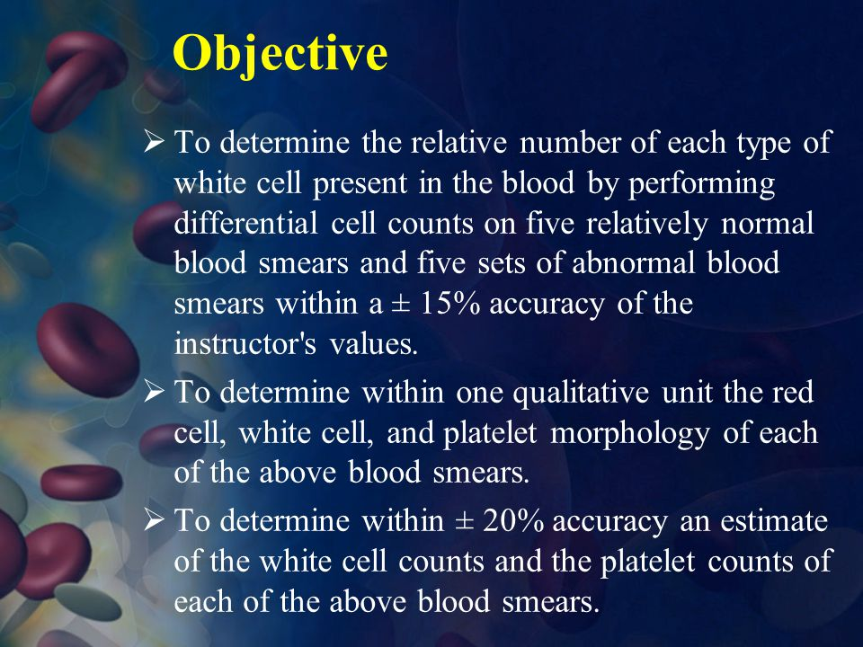 Objective  To determine the relative number of each type of white cell present in the blood by performing differential cell counts on five relatively