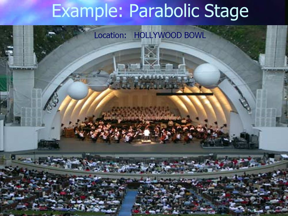 Example: Parabolic Stage Location: HOLLYWOOD BOWL