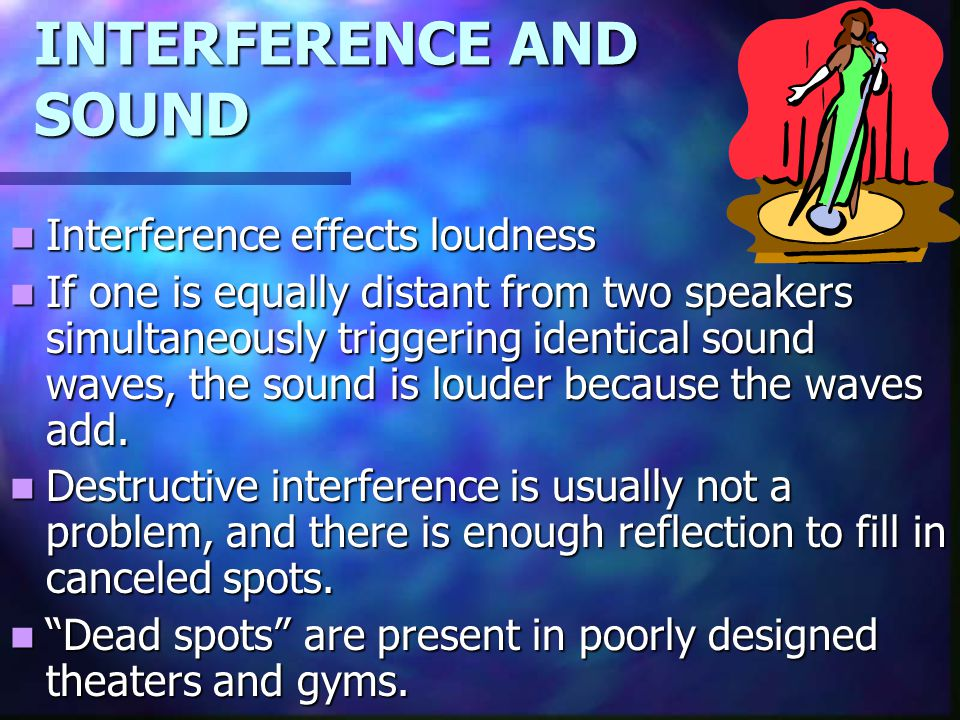 INTERFERENCE AND SOUND Interference effects loudness Interference effects loudness If one is equally distant from two speakers simultaneously triggeri