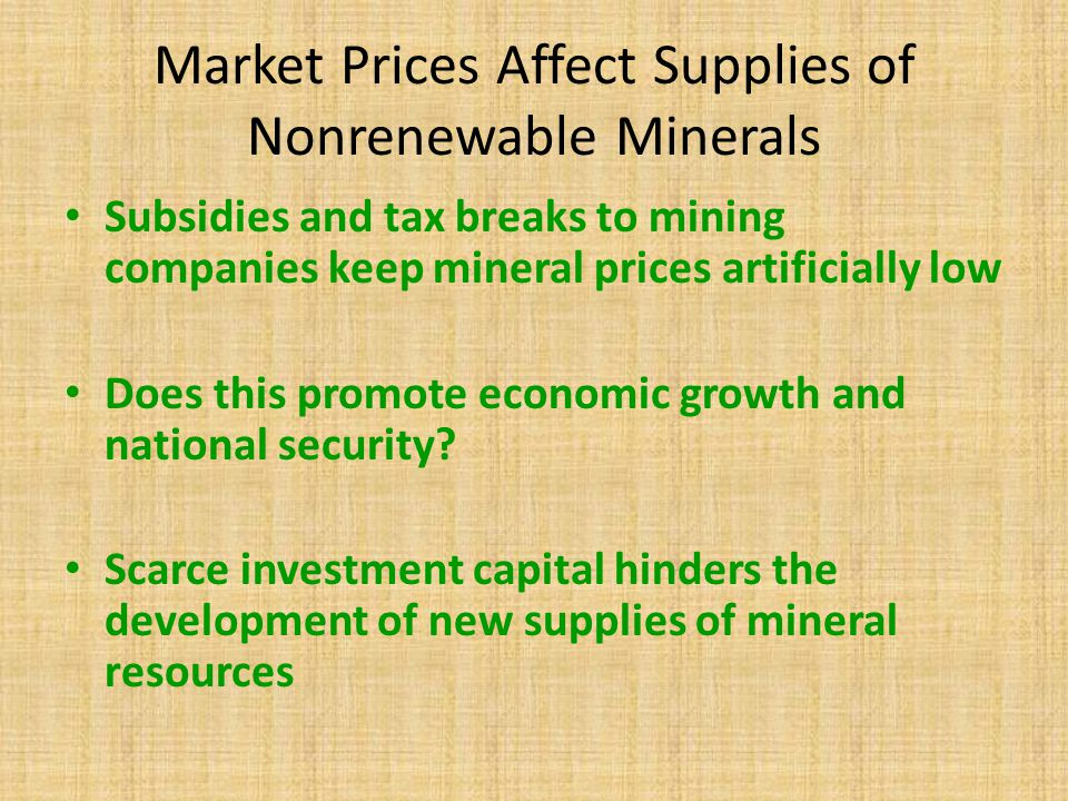 Market Prices Affect Supplies of Nonrenewable Minerals Subsidies and tax breaks to mining companies keep mineral prices artificially low Does this pro