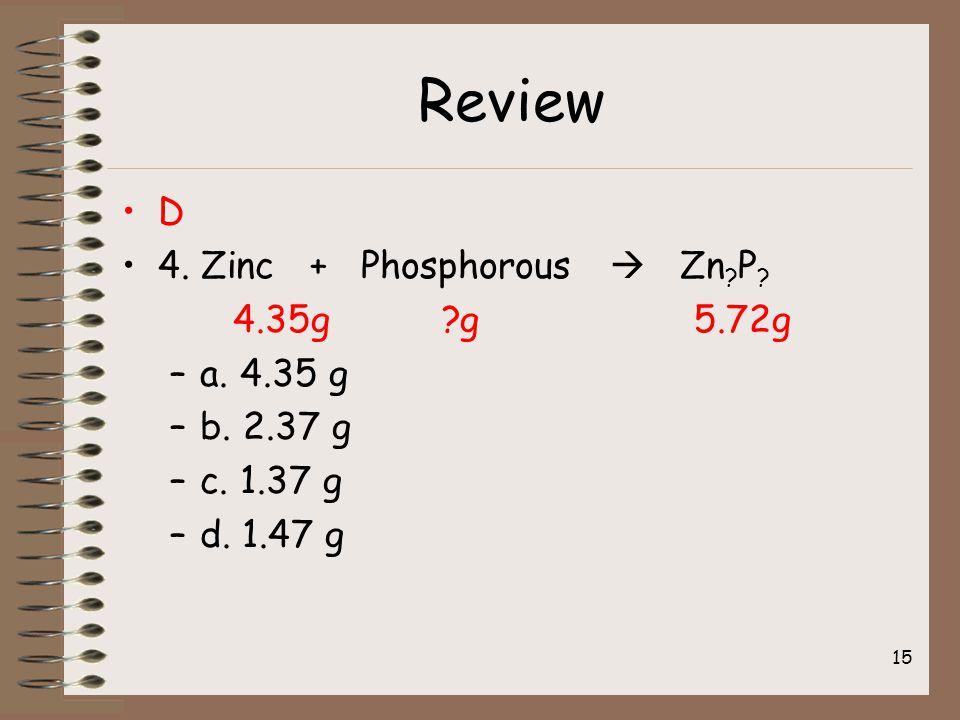 Review D 4. Zinc + Phosphorous  Zn . P . 4.35g g 5.72g –a.