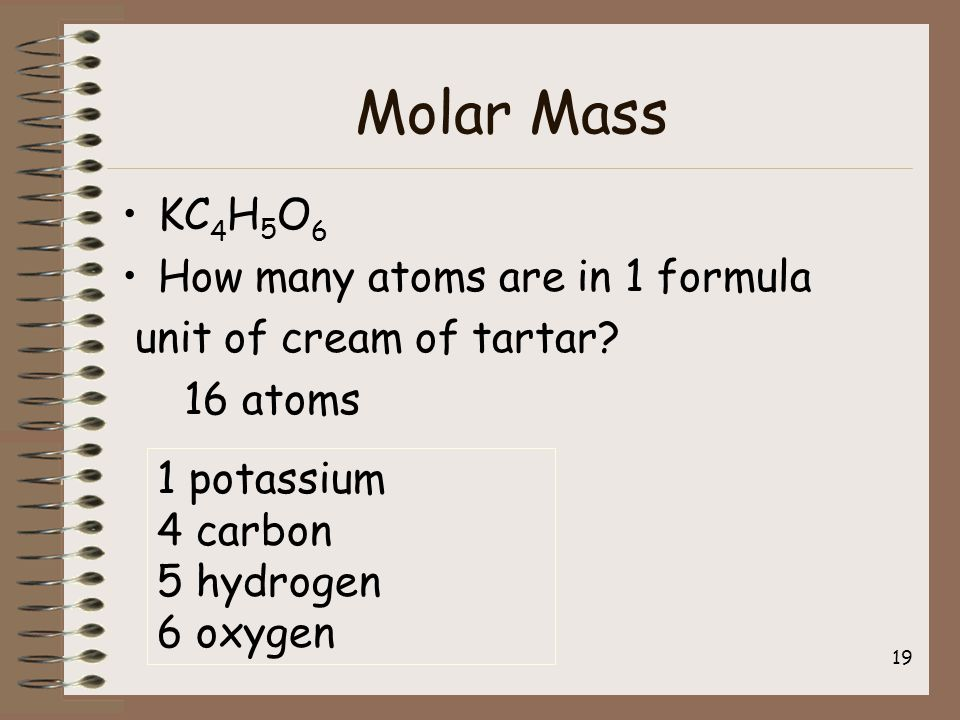 Molar Mass KC 4 H 5 O 6 How many atoms are in 1 formula unit of cream of tartar.
