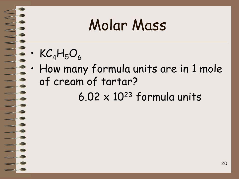 Molar Mass KC 4 H 5 O 6 How many formula units are in 1 mole of cream of tartar.