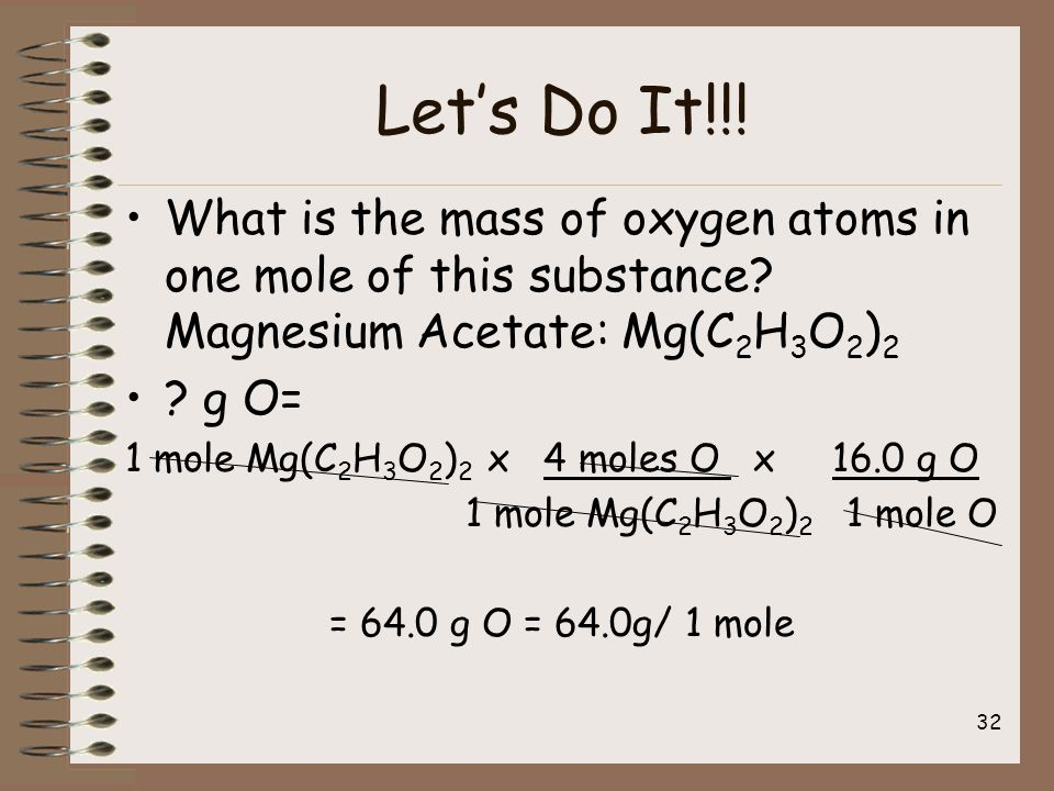 Let's Do It!!. What is the mass of oxygen atoms in one mole of this substance.
