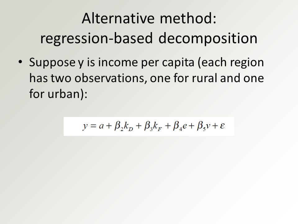 Alternative method: regression-based decomposition Suppose y is income per capita (each region has two observations, one for rural and one for urban):