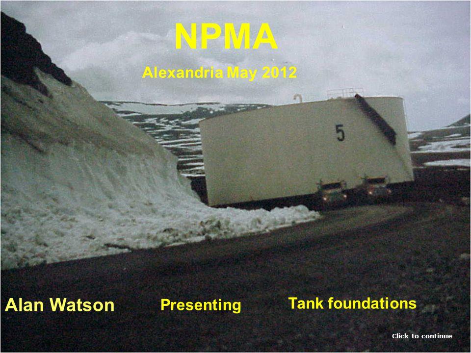 Click to continue Tank foundations Alan Watson Presenting NPMA Alexandria May 2012