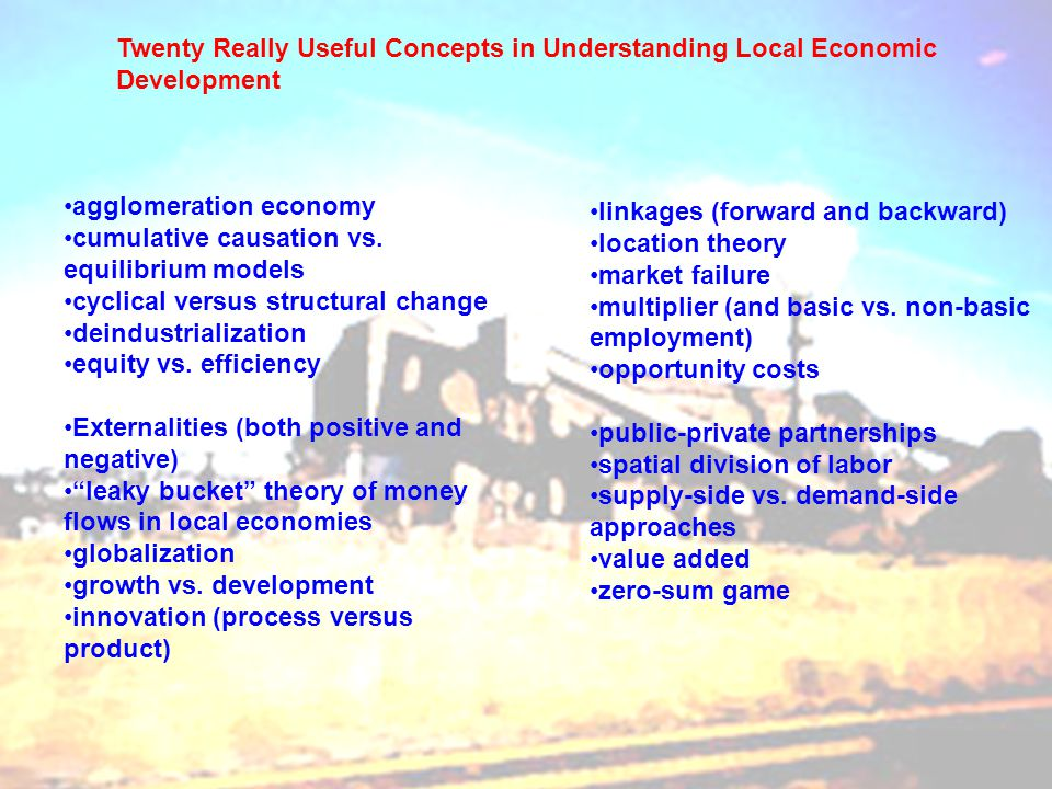 Twenty Really Useful Concepts in Understanding Local Economic Development agglomeration economy cumulative causation vs.