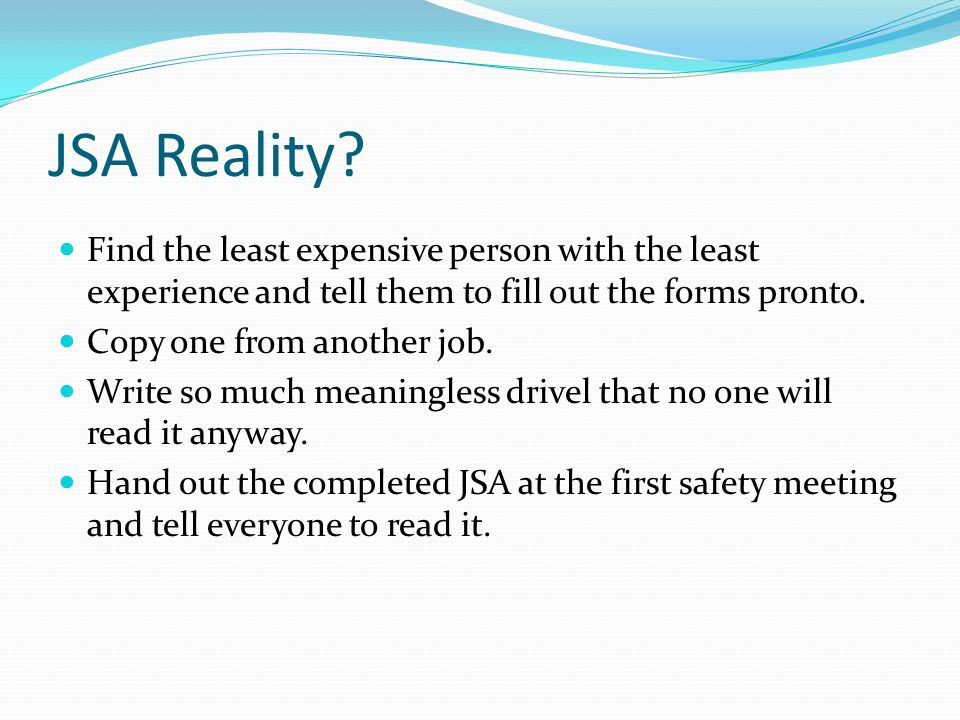 JSA Reality? Find the least expensive person with the least experience and tell them to fill out the forms pronto. Copy one from another job. Write so