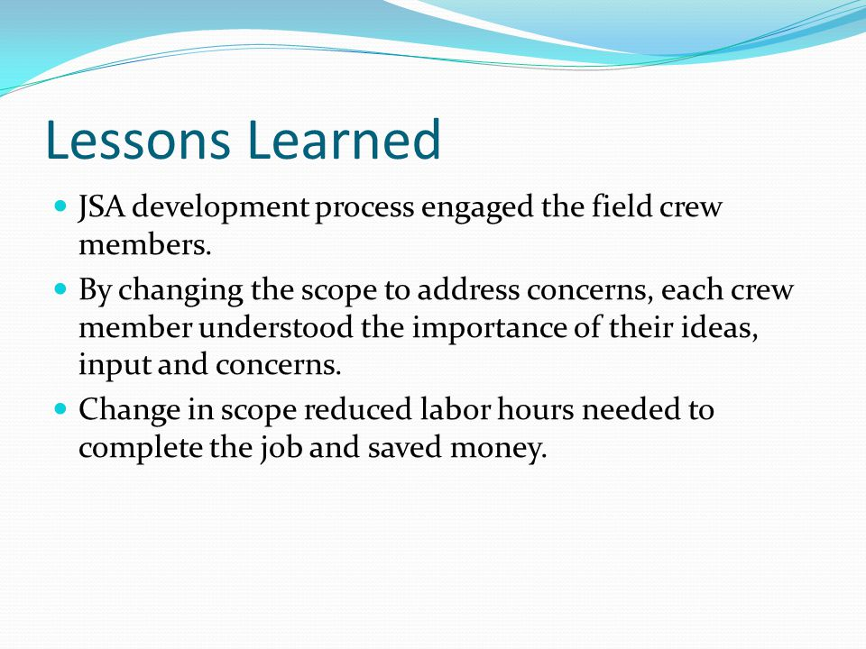 Lessons Learned JSA development process engaged the field crew members.