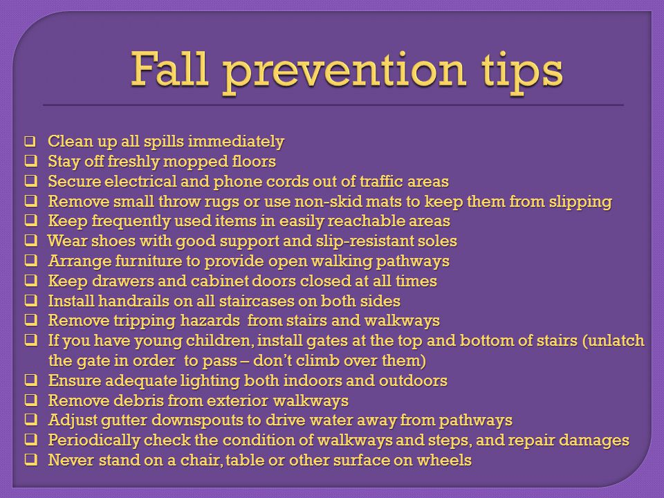  Clean up all spills immediately  Stay off freshly mopped floors  Secure electrical and phone cords out of traffic areas  Remove small throw rugs
