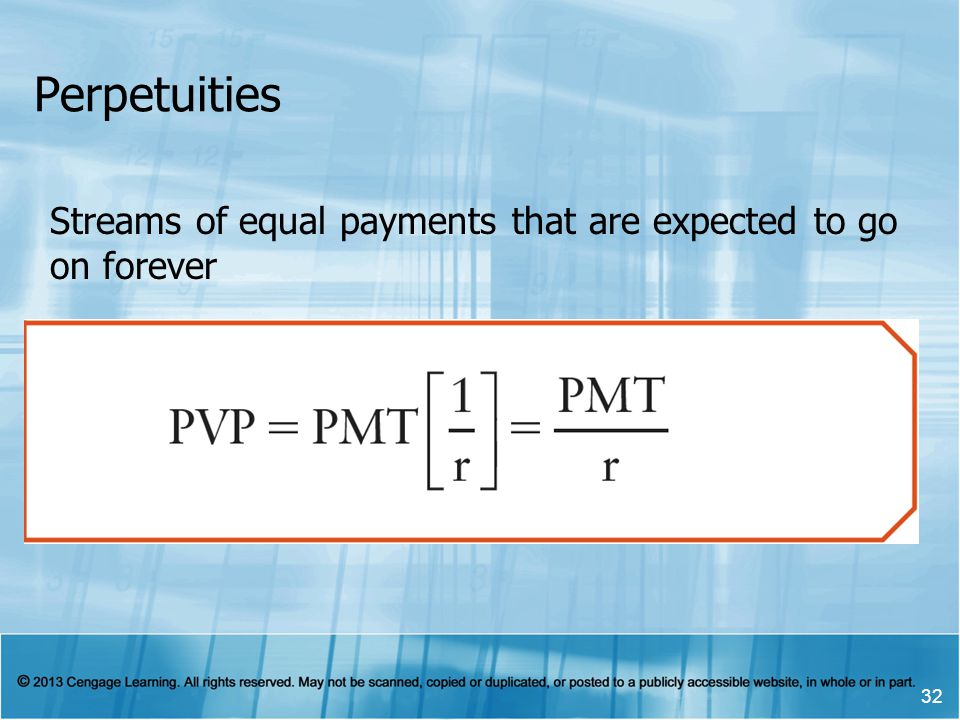 Perpetuities 32 Streams of equal payments that are expected to go on forever