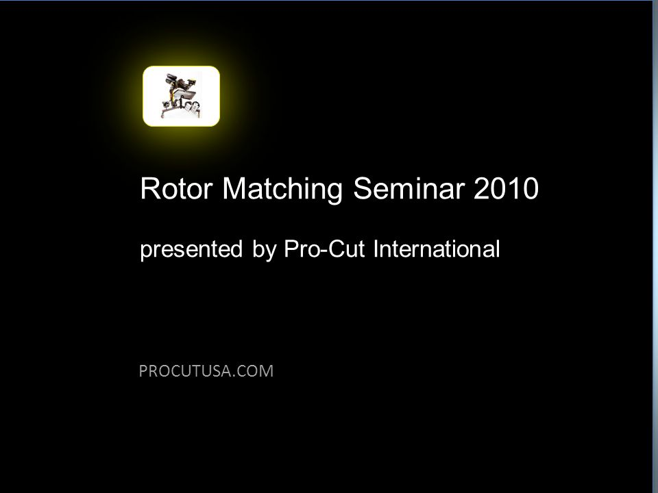 SLIDE 12 PROCUTUSA.COM Rotor Matching Seminar 2010 POSITIVE No thickness variation Common procedure/technician familiarity NEGATIVE Matches to bench lathe arbor instead of vehicle's hub Complicated or impossible procedure on some vehicle's (those with trapped/captured rotors) Time consuming and complicated to measure and correct run-out PROS AND CONS OF BENCH MACHINING