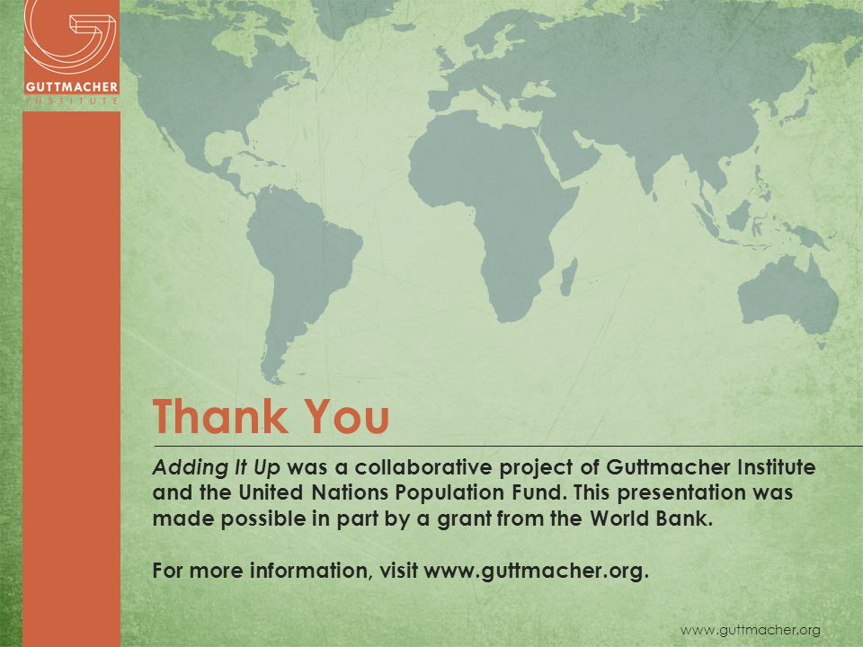 www.guttmacher.org Adding It Up was a collaborative project of Guttmacher Institute and the United Nations Population Fund.