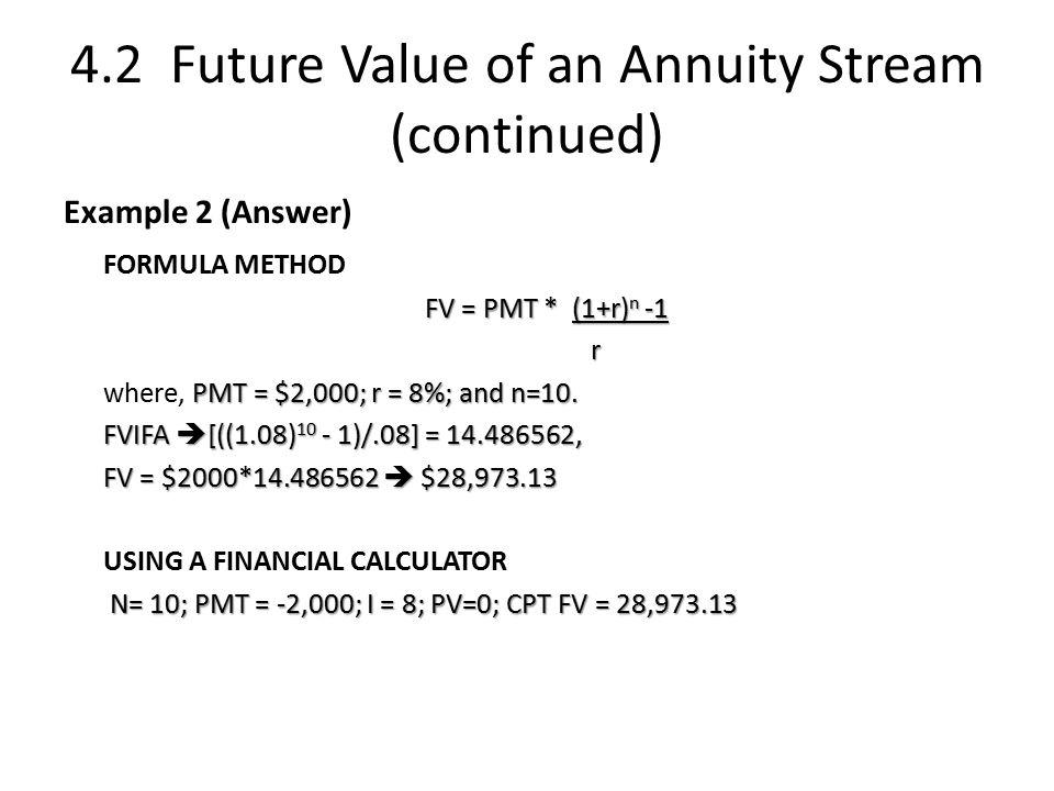 Example 2 (Answer) FORMULA METHOD FV = PMT * (1+r) n -1 r PMT = $2,000; r = 8%; and n=10.