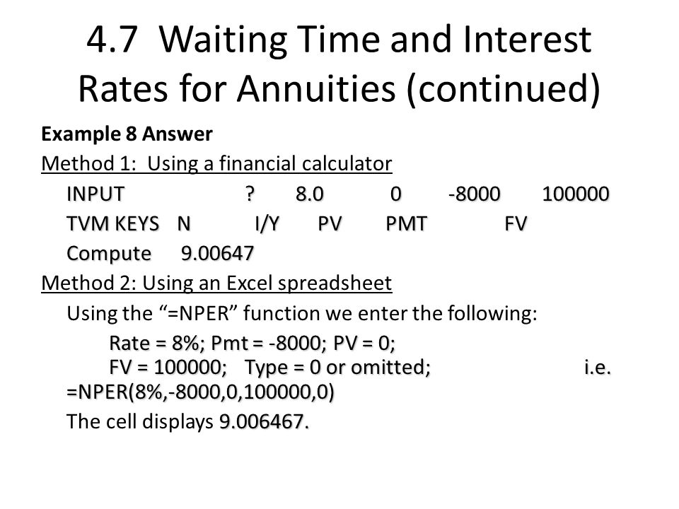 4.7 Waiting Time and Interest Rates for Annuities (continued) Example 8 Answer Method 1: Using a financial calculator INPUT .