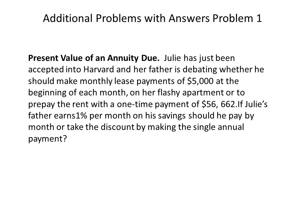 Additional Problems with Answers Problem 1 Present Value of an Annuity Due.