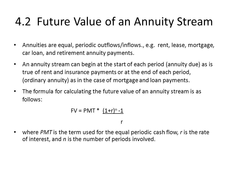 4.2 Future Value of an Annuity Stream Annuities are equal, periodic outflows/inflows., e.g.