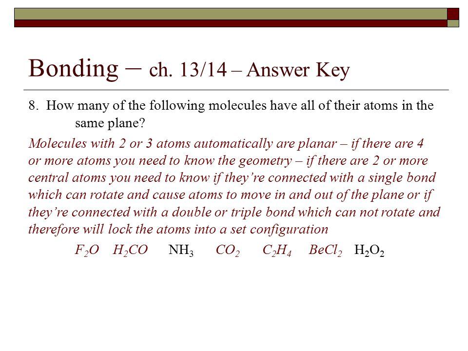 Bonding – ch. 13/14 – Answer Key 8. How many of the following molecules have all of their atoms in the same plane? Molecules with 2 or 3 atoms automat