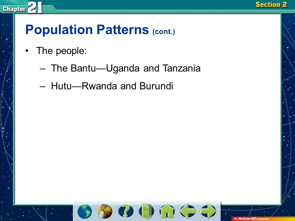 Section 2 Population Patterns (cont.) The people: –The Bantu—Uganda and Tanzania –Hutu—Rwanda and Burundi
