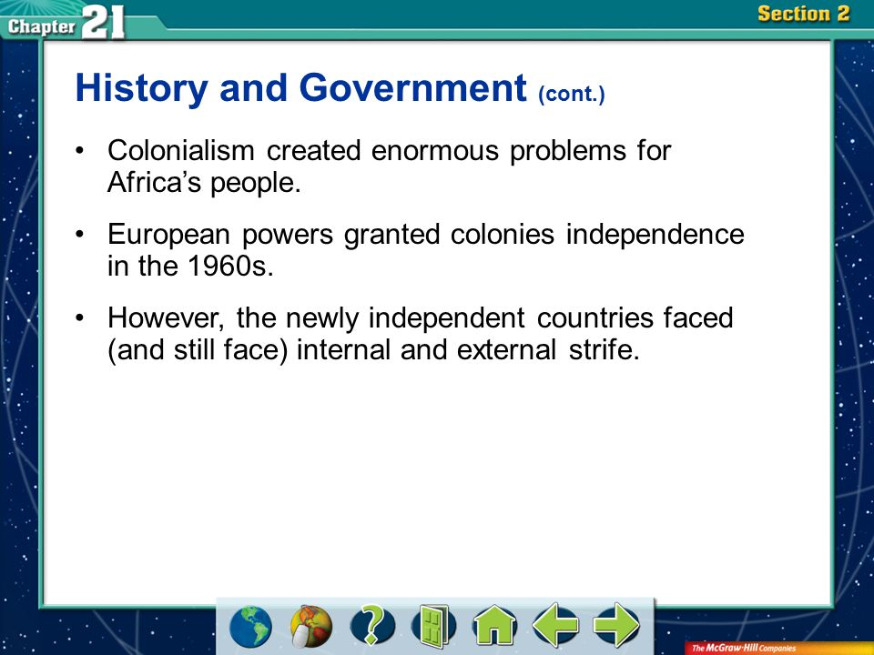 Section 2 History and Government (cont.) Colonialism created enormous problems for Africa's people.