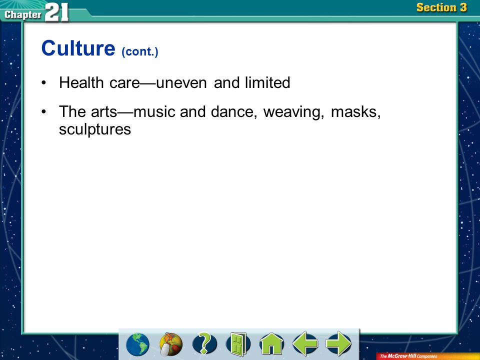 Section 3 Culture (cont.) Health care—uneven and limited The arts—music and dance, weaving, masks, sculptures
