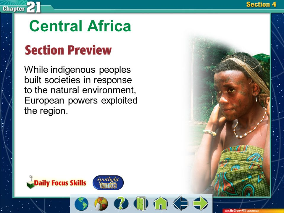 Section 4-GTR Central Africa While indigenous peoples built societies in response to the natural environment, European powers exploited the region.