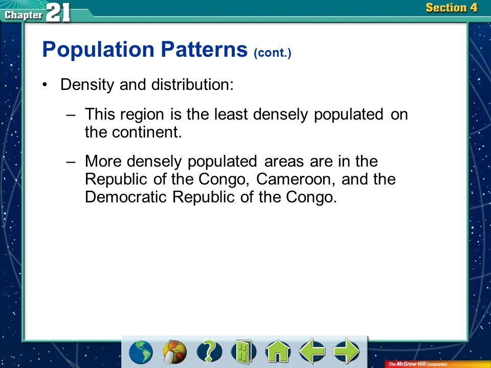 Section 4 Population Patterns (cont.) Density and distribution: –This region is the least densely populated on the continent.
