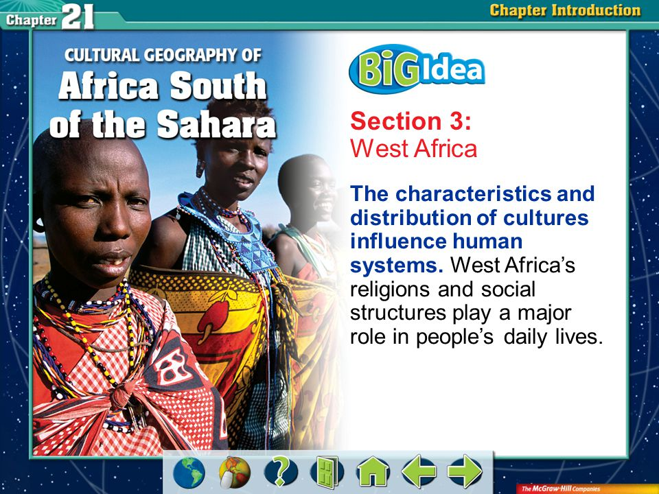 Chapter Intro 4 Section 3: West Africa The characteristics and distribution of cultures influence human systems.