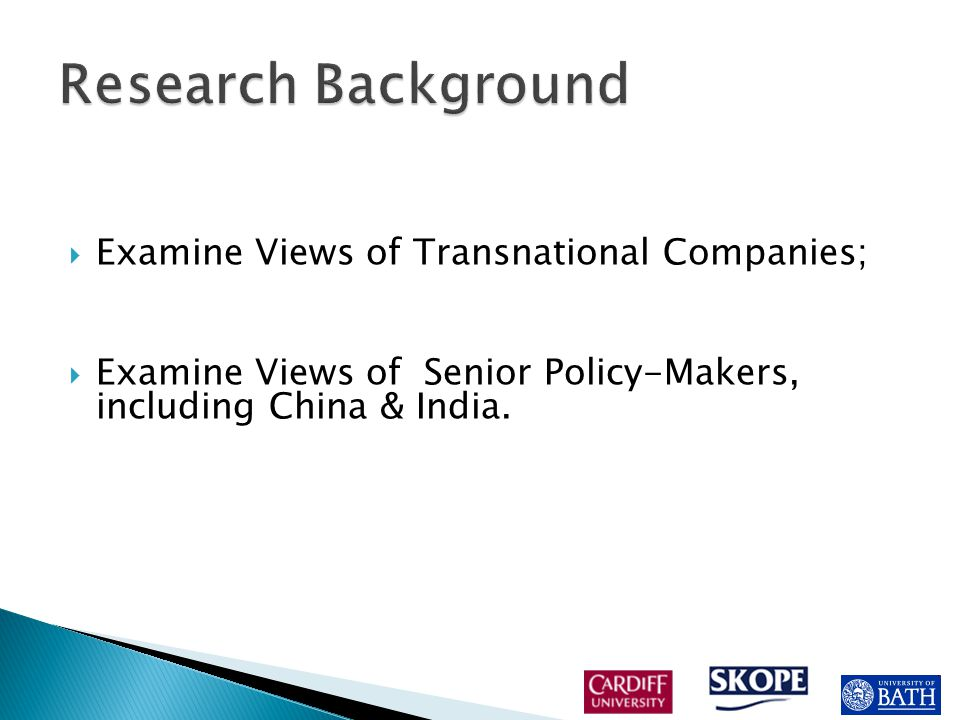  Examine Views of Transnational Companies;  Examine Views of Senior Policy-Makers, including China & India.