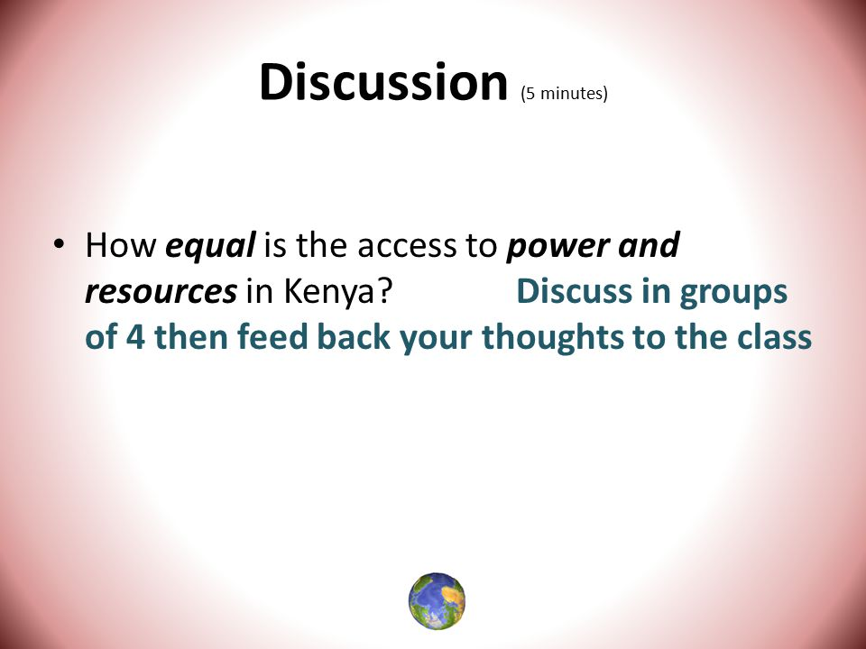 Discussion (5 minutes) How equal is the access to power and resources in Kenya.